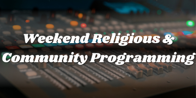 Weekend Religious & Community Programming